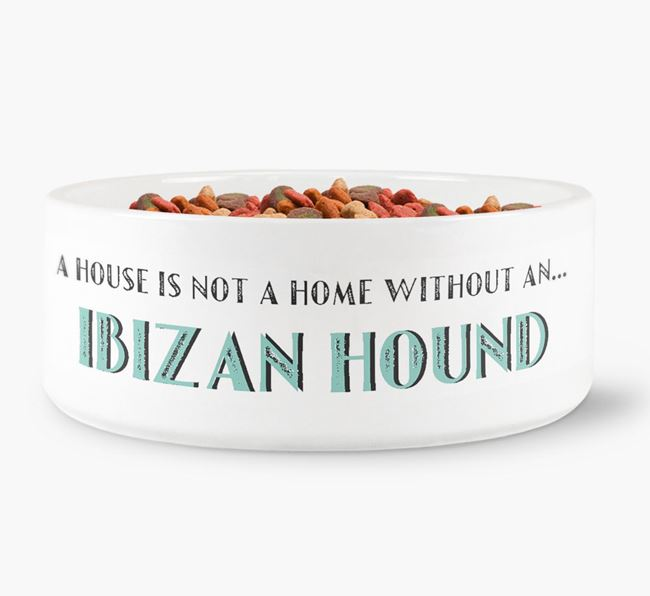 'A House Is Not A Home Without My Ibizan Hound' Dog Bowl