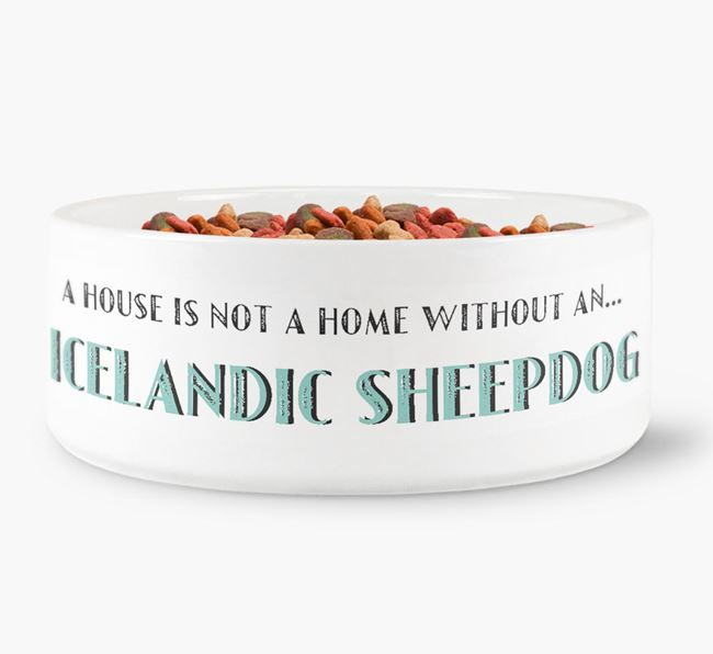'A House Is Not A Home Without My Icelandic Sheepdog' Dog Bowl