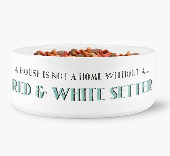 'A House Is Not A Home Without My Red & White Setter' Dog Bowl