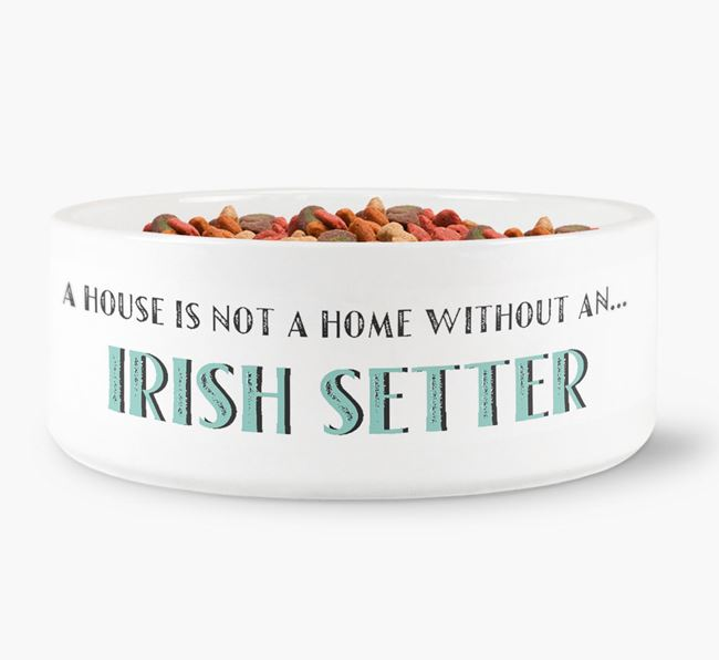 'A House Is Not A Home Without My Irish Setter' Dog Bowl