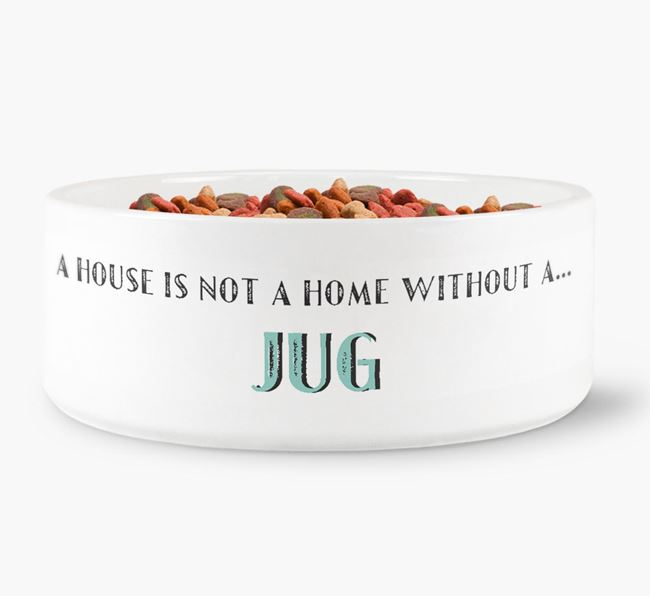'A House Is Not A Home Without My Jug' Dog Bowl
