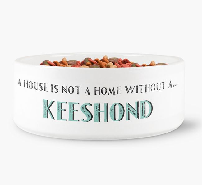 'A House Is Not A Home Without My Keeshond' Dog Bowl