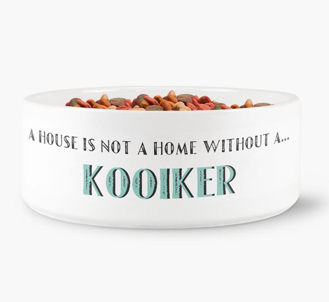 'A House Is Not A Home Without My Kooiker' Dog Bowl