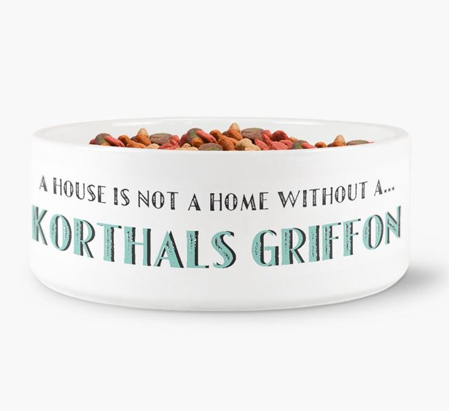 'A House Is Not A Home Without My Korthals Griffon' Dog Bowl