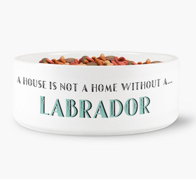 'A House Is Not A Home Without My Labrador' Dog Bowl