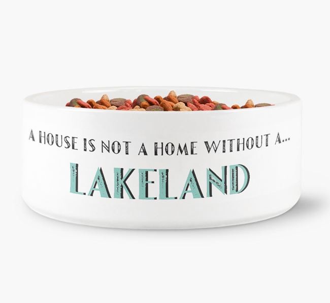 'A House Is Not A Home Without My Lakeland' Dog Bowl