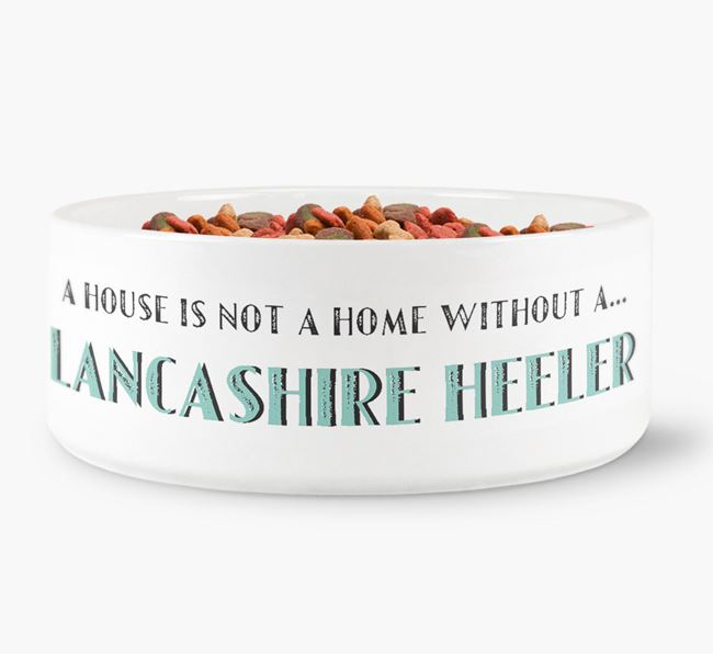 'A House Is Not A Home Without My Lancashire Heeler' Dog Bowl