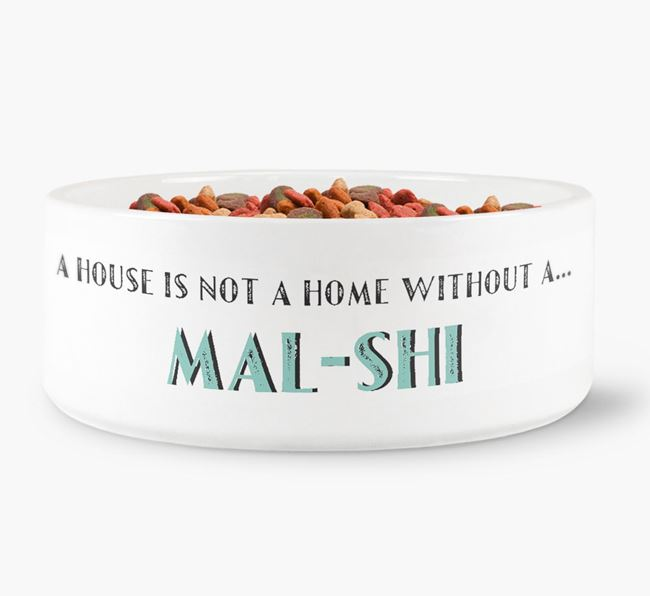 'A House Is Not A Home Without My Mal-Shi' Dog Bowl