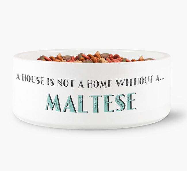 'A House Is Not A Home Without My Maltese' Dog Bowl