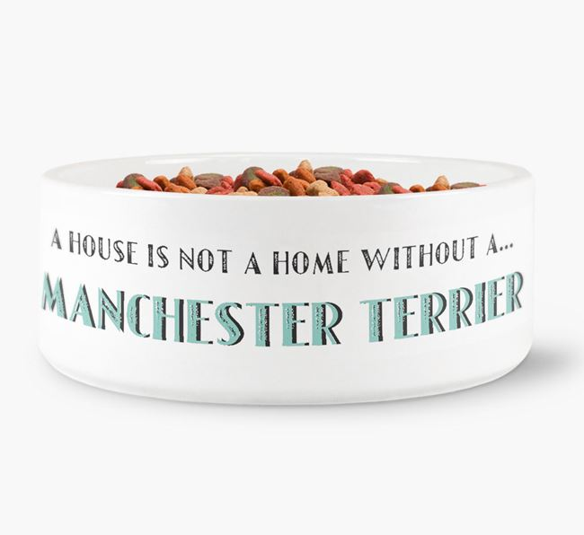 'A House Is Not A Home Without My Manchester Terrier' Dog Bowl