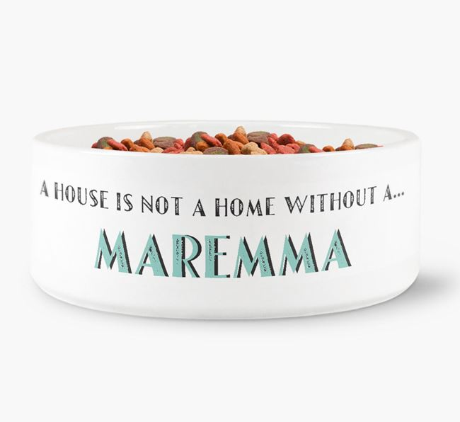 'A House Is Not A Home Without My Maremma' Dog Bowl