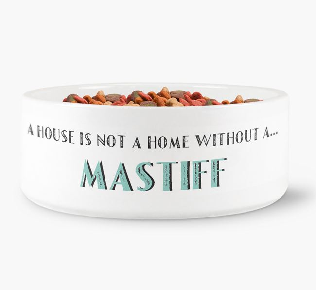 'A House Is Not A Home Without My Mastiff' Dog Bowl