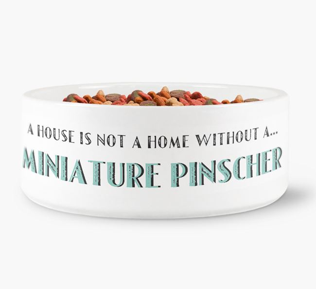 'A House Is Not A Home Without My Miniature Pinscher' Dog Bowl