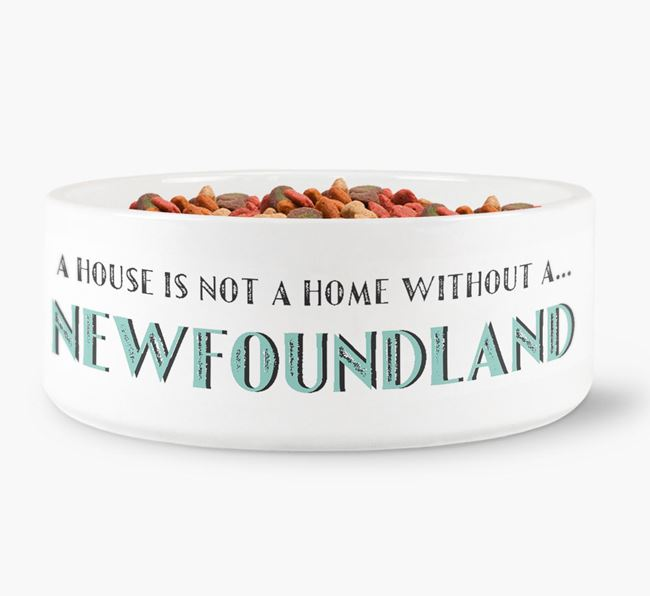 'A House Is Not A Home Without My Newfoundland' Dog Bowl