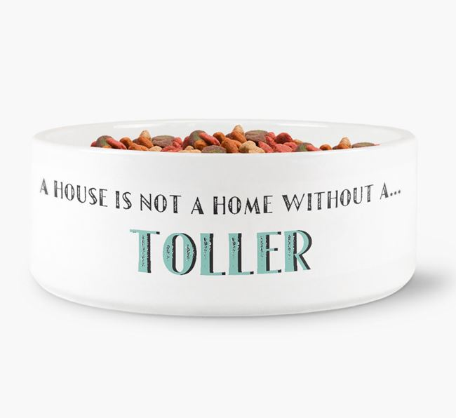 'A House Is Not A Home Without My Toller' Dog Bowl