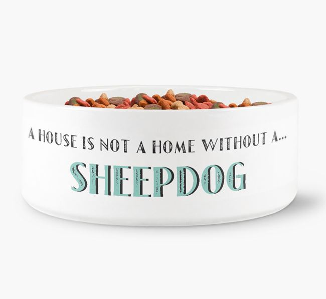 'A House Is Not A Home Without My Sheepdog' Dog Bowl