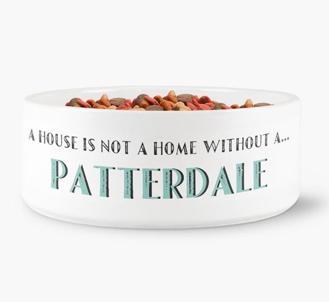 'A House Is Not A Home Without My Patterdale' Dog Bowl