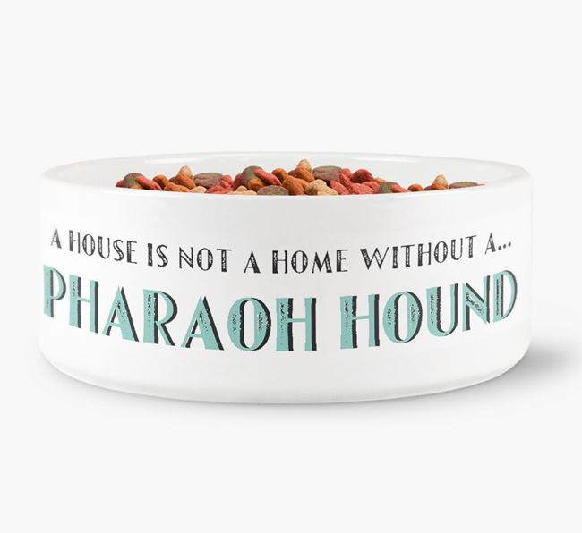 'A House Is Not A Home Without My Pharaoh Hound' Dog Bowl