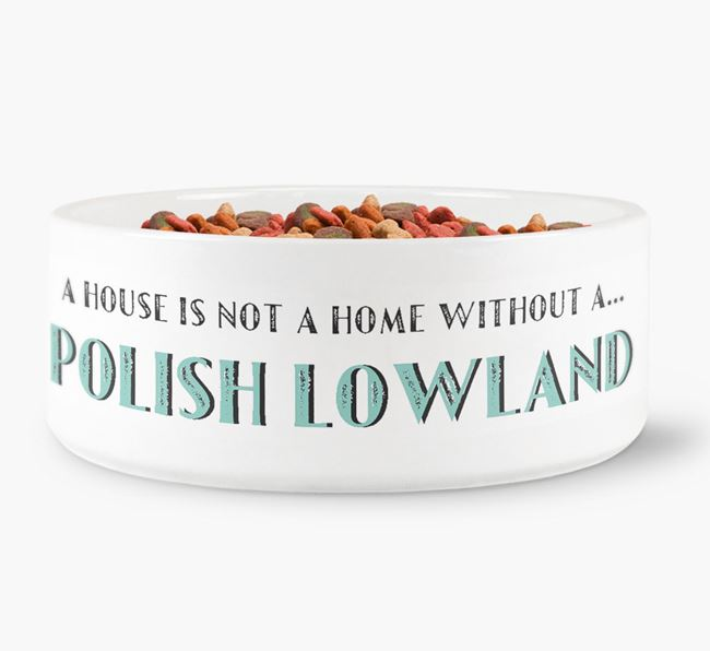 'A House Is Not A Home Without My Polish Lowland' Dog Bowl