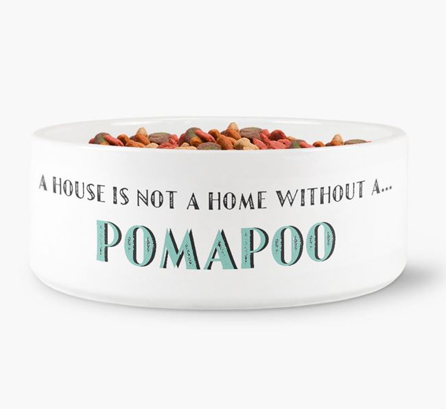 'A House Is Not A Home Without My Pomapoo' Dog Bowl