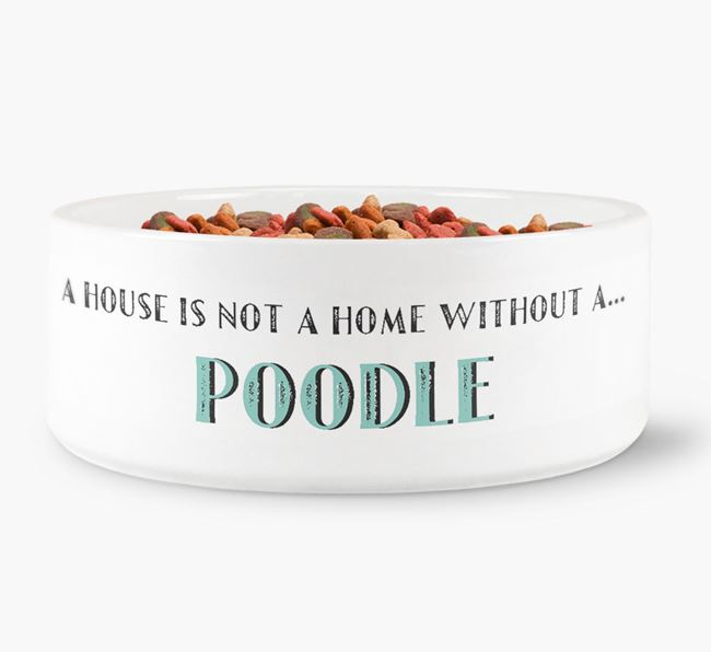 'A House Is Not A Home Without My Poodle' Dog Bowl