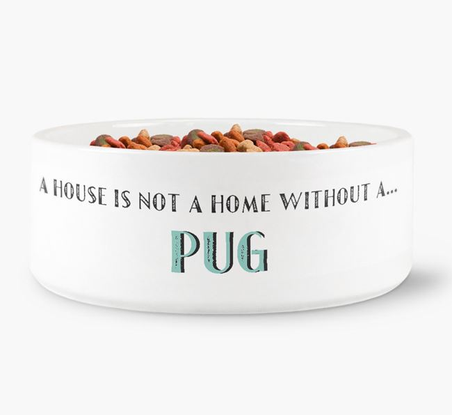 'A House Is Not A Home Without My Pug' Dog Bowl