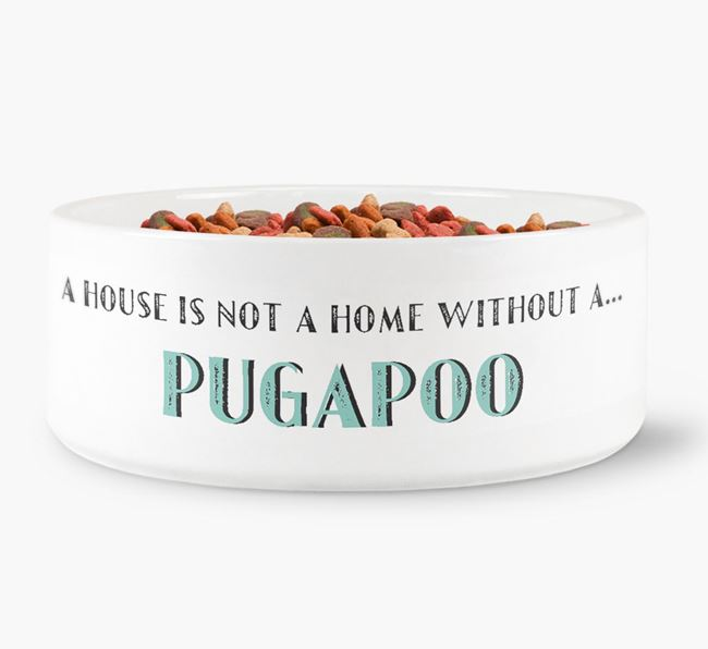 'A House Is Not A Home Without My Pugapoo' Dog Bowl