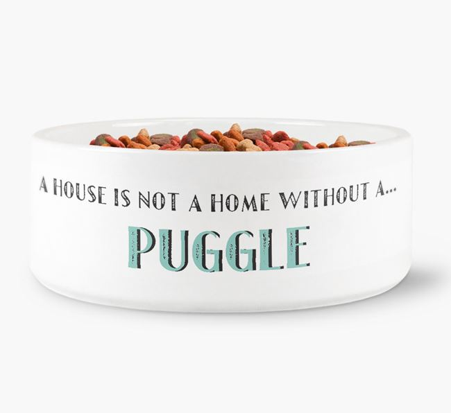 'A House Is Not A Home Without My Puggle' Dog Bowl