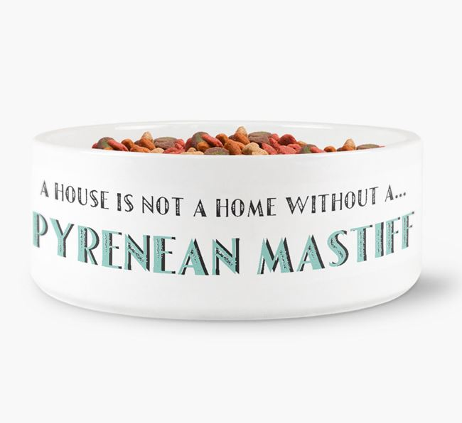 'A House Is Not A Home Without My Pyrenean Mastiff' Dog Bowl
