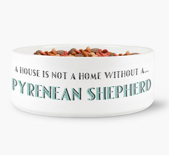 'A House Is Not A Home Without My Pyrenean Shepherd' Dog Bowl
