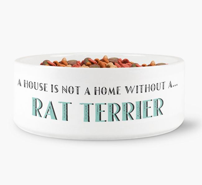 'A House Is Not A Home Without My Rat Terrier' Dog Bowl