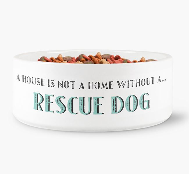'A House Is Not A Home Without My Rescue Dog' Dog Bowl