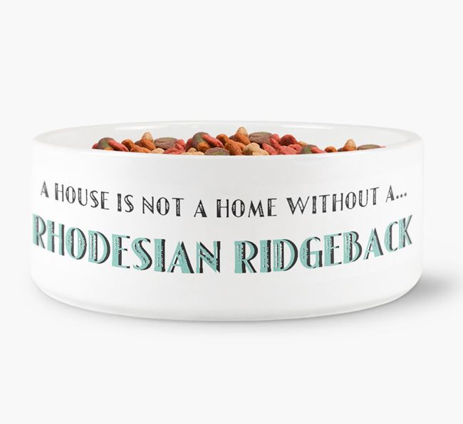 'A House Is Not A Home Without My Rhodesian Ridgeback' Dog Bowl