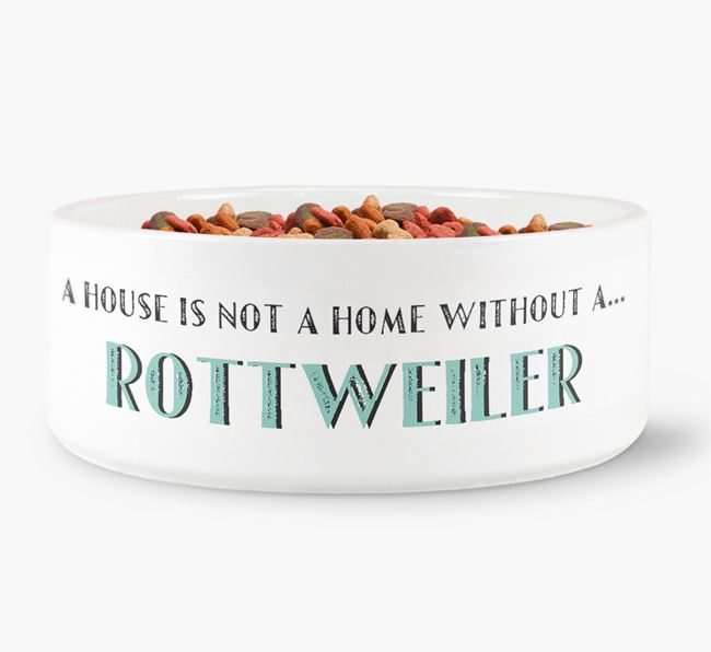 'A House Is Not A Home Without My Rottweiler' Dog Bowl