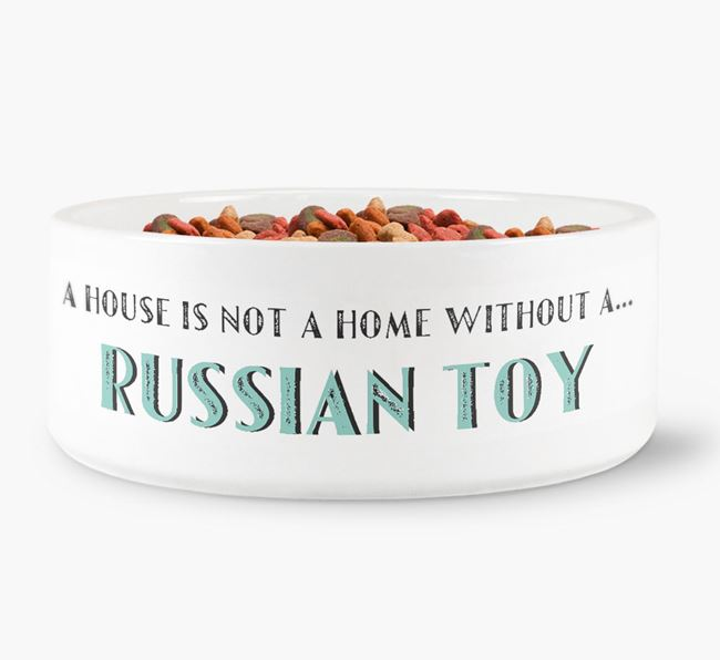 'A House Is Not A Home Without My Russian Toy' Dog Bowl