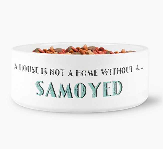 'A House Is Not A Home Without My Samoyed' Dog Bowl