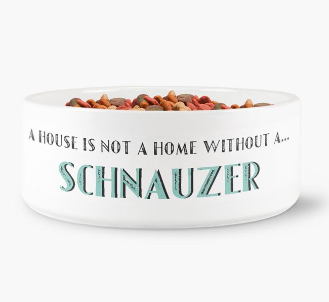 'A House Is Not A Home Without My Schnauzer' Dog Bowl