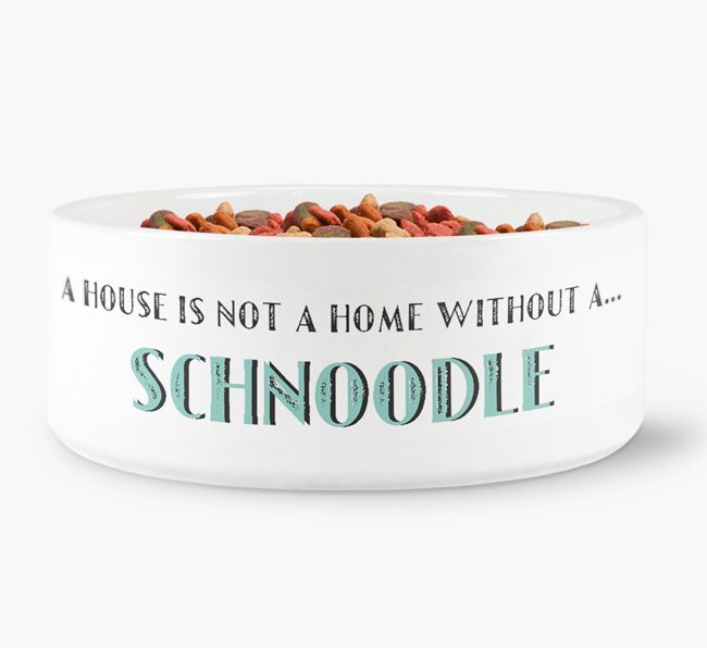 'A House Is Not A Home Without My Schnoodle' Dog Bowl
