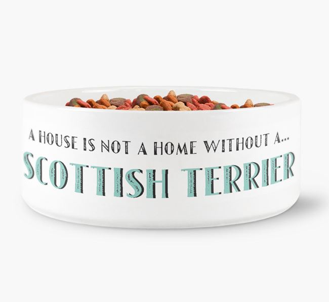 'A House Is Not A Home Without My Scottish Terrier' Dog Bowl