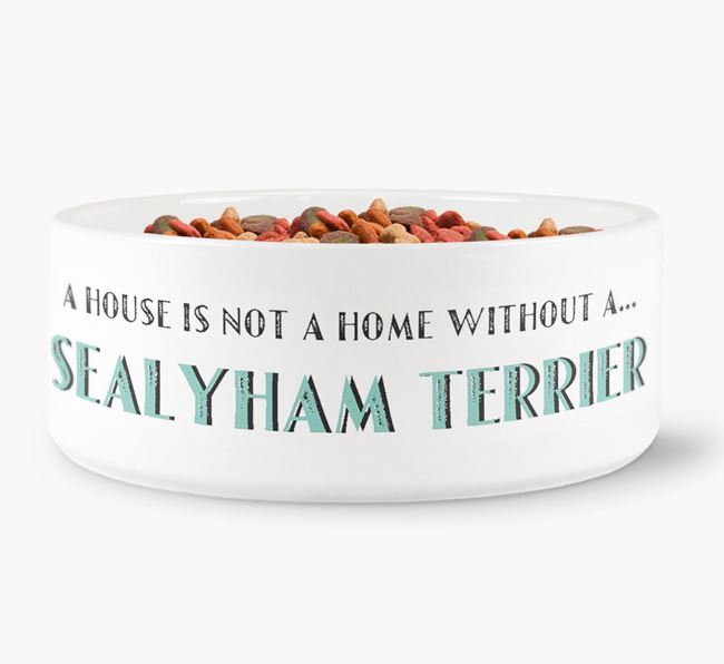 'A House Is Not A Home Without My Sealyham Terrier' Dog Bowl