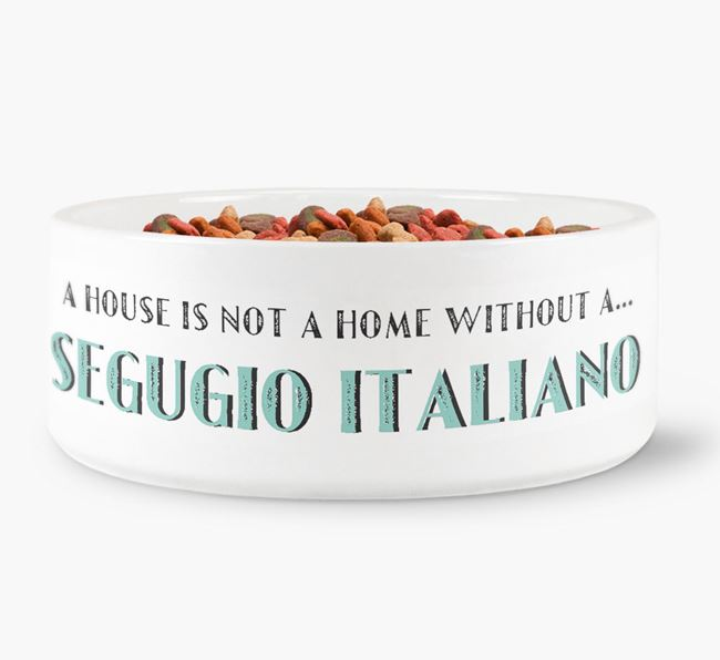 'A House Is Not A Home Without My Segugio Italiano' Dog Bowl