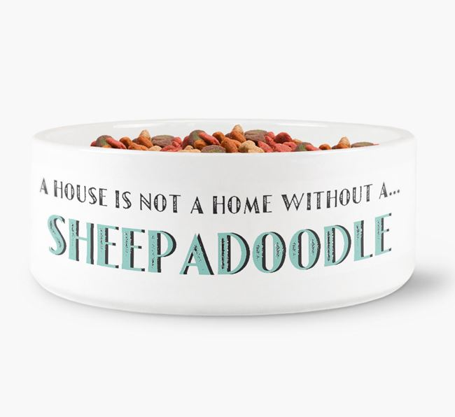 'A House Is Not A Home Without My Sheepadoodle' Dog Bowl