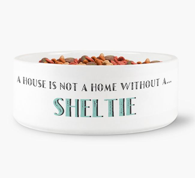 'A House Is Not A Home Without My Sheltie' Dog Bowl