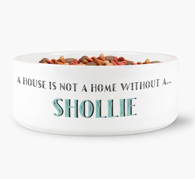 'A House Is Not A Home Without My Shollie' Dog Bowl
