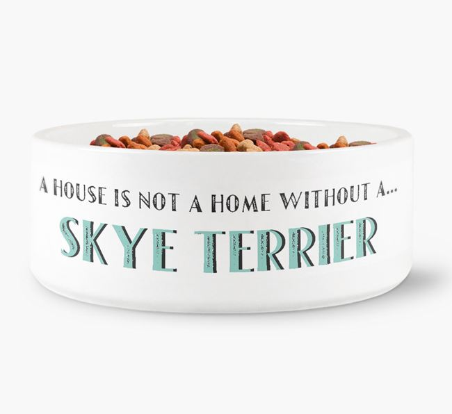 'A House Is Not A Home Without My Skye Terrier' Dog Bowl