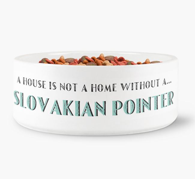 'A House Is Not A Home Without My Slovakian Pointer' Dog Bowl