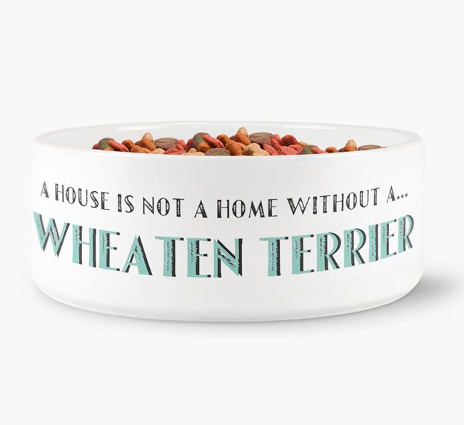 'A House Is Not A Home Without My Wheaten Terrier' Dog Bowl