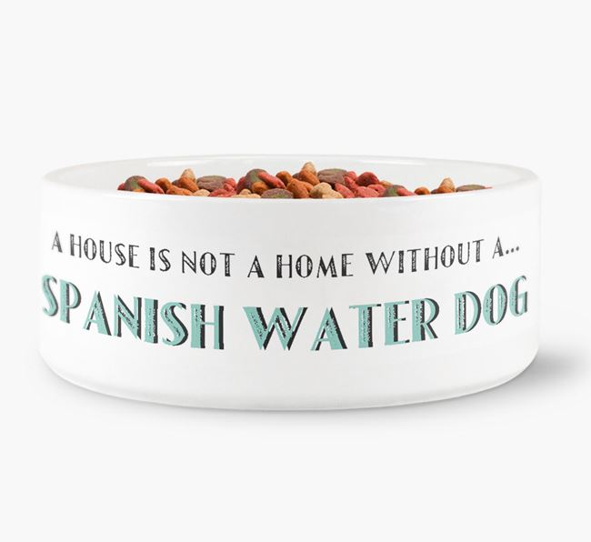 'A House Is Not A Home Without My Spanish Water Dog' Dog Bowl