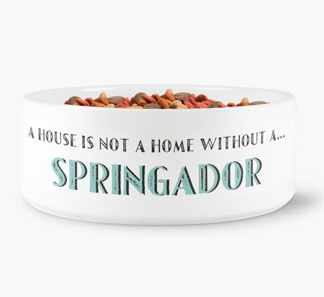 'A House Is Not A Home Without My Springador' Dog Bowl