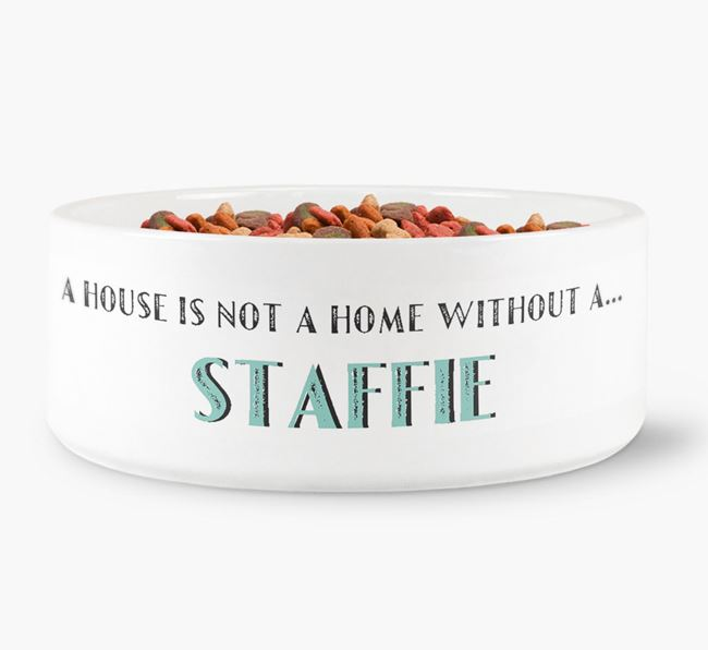 'A House Is Not A Home Without My Staffie' Dog Bowl